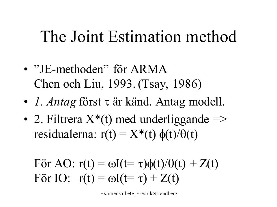 Examensarbete, Fredrik Strandberg The Joint Estimation method JE-methoden för ARMA Chen och Liu, 1993.