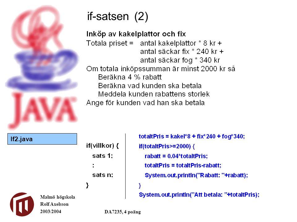 Malmö högskola Rolf Axelsson 2003/2004 DA7235, 4 poäng if-satsen (2) If2.java