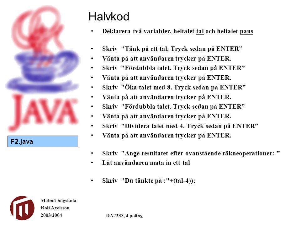 Malmö högskola Rolf Axelsson 2003/2004 DA7235, 4 poäng Deklarera två variabler, heltalet tal och heltalet paus Skriv Tänk på ett tal.