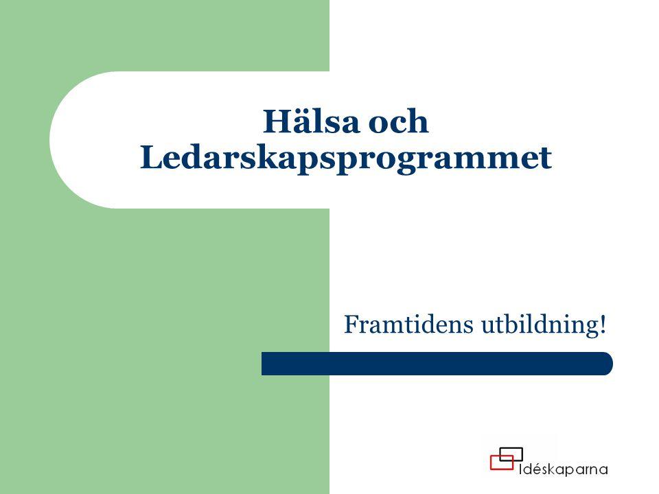 Hälsa och Ledarskapsprogrammet Framtidens utbildning!
