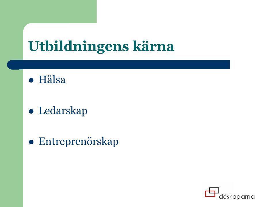 Utbildningens kärna Hälsa Ledarskap Entreprenörskap