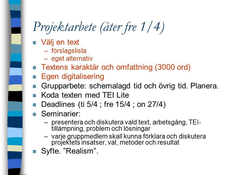 Projektarbete (åter fre 1/4) n Välj en text –förslagslista –eget alternativ n Textens karaktär och omfattning (3000 ord) n Egen digitalisering n Grupparbete: schemalagd tid och övrig tid.