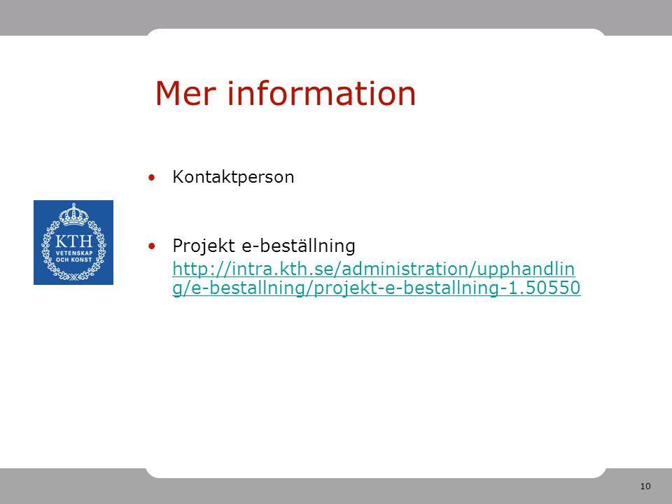 10 Mer information Kontaktperson Projekt e-beställning http://intra.kth.se/administration/upphandlin g/e-bestallning/projekt-e-bestallning-1.50550