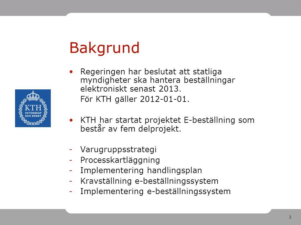 2 Bakgrund Regeringen har beslutat att statliga myndigheter ska hantera beställningar elektroniskt senast 2013.
