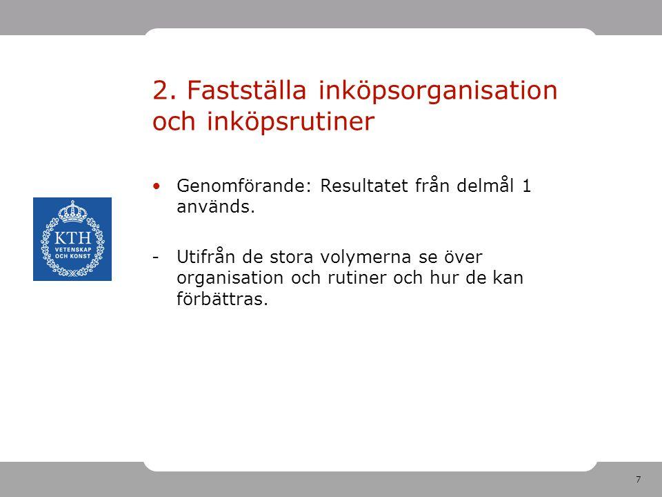 7 2. Fastställa inköpsorganisation och inköpsrutiner Genomförande: Resultatet från delmål 1 används. -Utifrån de stora volymerna se över organisation