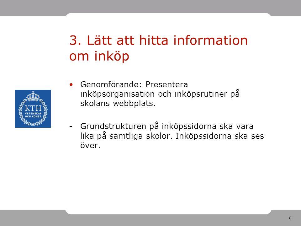 8 3. Lätt att hitta information om inköp Genomförande: Presentera inköpsorganisation och inköpsrutiner på skolans webbplats. -Grundstrukturen på inköp