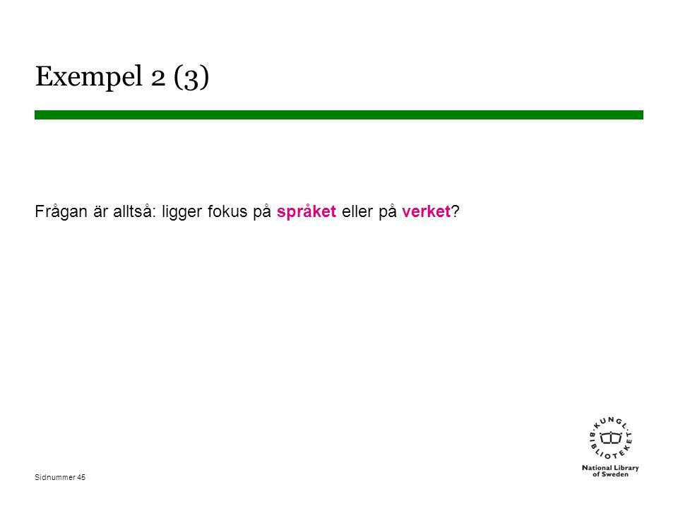 Sidnummer 45 Exempel 2 (3) Frågan är alltså: ligger fokus på språket eller på verket?