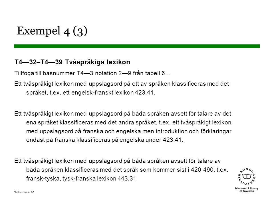 Sidnummer 51 Exempel 4 (3) T4—32–T4—39 Tvåspråkiga lexikon Tillfoga till basnummer T4—3 notation 2—9 från tabell 6… Ett tvåspråkigt lexikon med uppsla