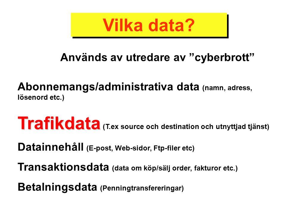 """Vilka data? Används av utredare av """"cyberbrott"""" Abonnemangs/administrativa data (namn, adress, lösenord etc.) Trafikdata Trafikdata (T.ex source och d"""