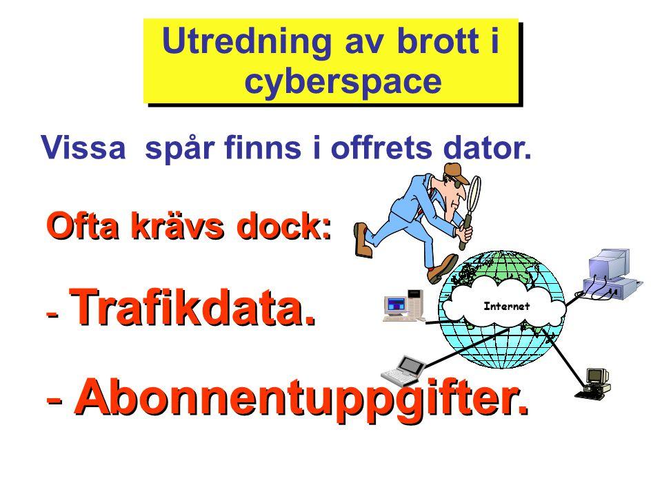 Utredning av brott i cyberspace Vissa spår finns i offrets dator. Internet Ofta krävs dock: - Trafikdata. - Abonnentuppgifter. Ofta krävs dock: - Traf