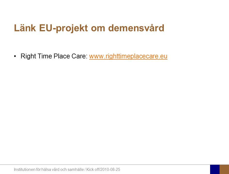 Institutionen för hälsa vård och samhälle / Kick off/2010-08-25 Länk EU-projekt om demensvård Right Time Place Care: www.righttimeplacecare.euwww.righttimeplacecare.eu