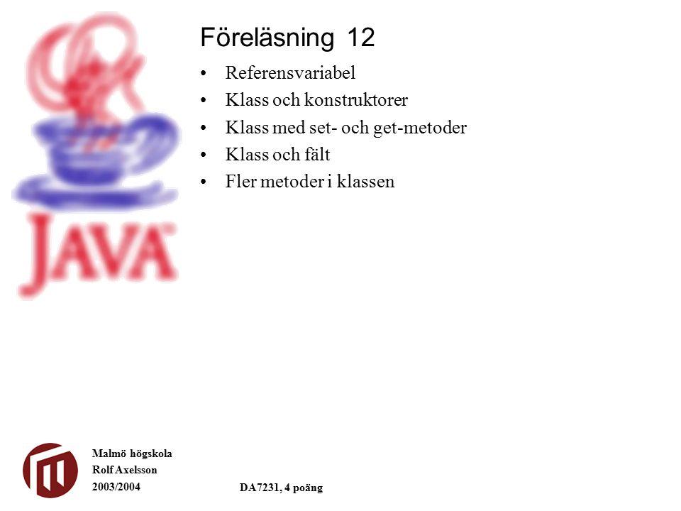 Malmö högskola Rolf Axelsson 2003/2004 DA7231, 4 poäng Referensvariabel Klass och konstruktorer Klass med set- och get-metoder Klass och fält Fler metoder i klassen Föreläsning 12