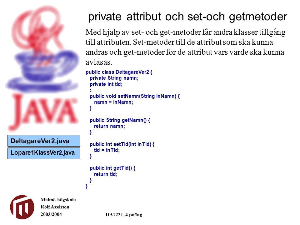 Malmö högskola Rolf Axelsson 2003/2004 DA7231, 4 poäng private attribut och set-och getmetoder Med hjälp av set- och get-metoder får andra klasser tillgång till attributen.