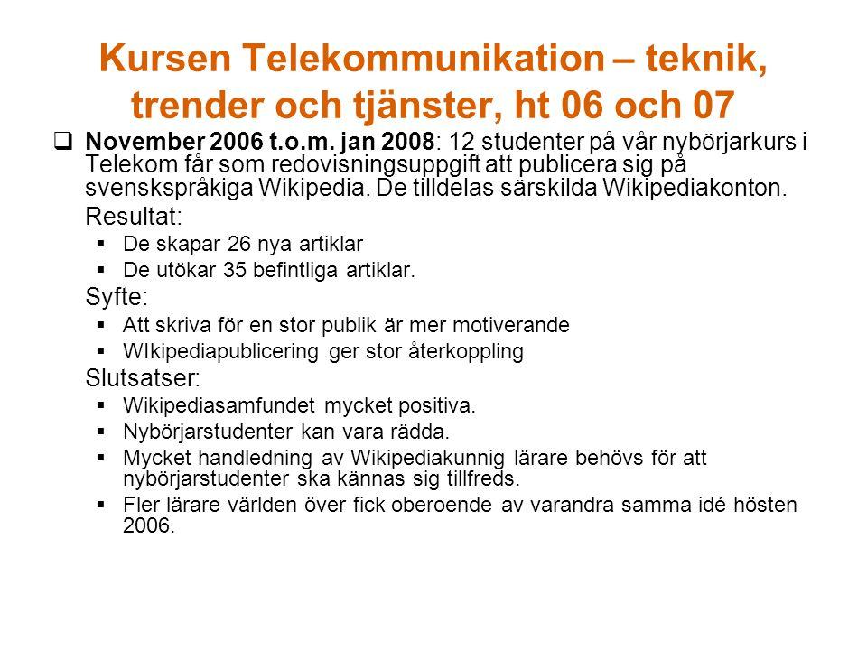 Kursen Telekommunikation – teknik, trender och tjänster, ht 06 och 07  November 2006 t.o.m. jan 2008: 12 studenter på vår nybörjarkurs i Telekom får
