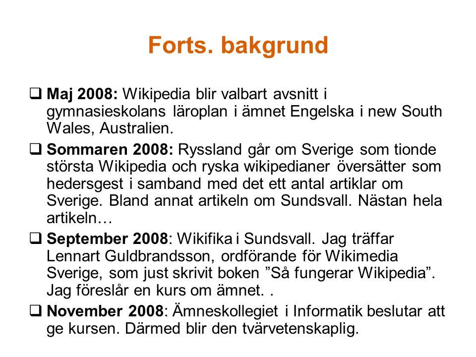 Forts.bakgrund  November 2008: Kursutvecklingen påbörjas på Wikiversity.org, men avbryts.