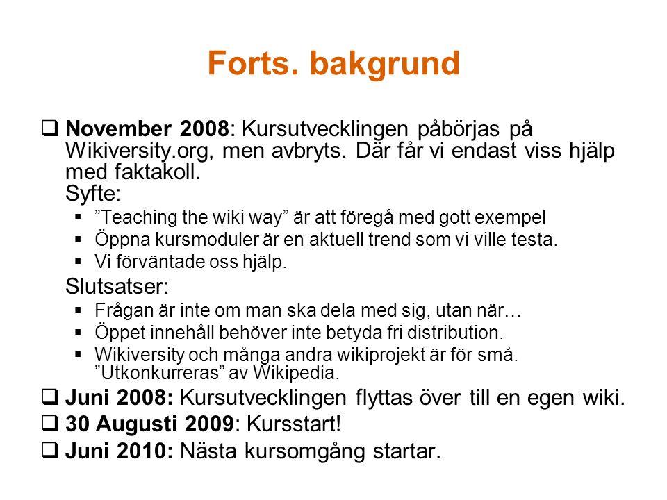 """Forts. bakgrund  November 2008: Kursutvecklingen påbörjas på Wikiversity.org, men avbryts. Där får vi endast viss hjälp med faktakoll. Syfte:  """"Teac"""