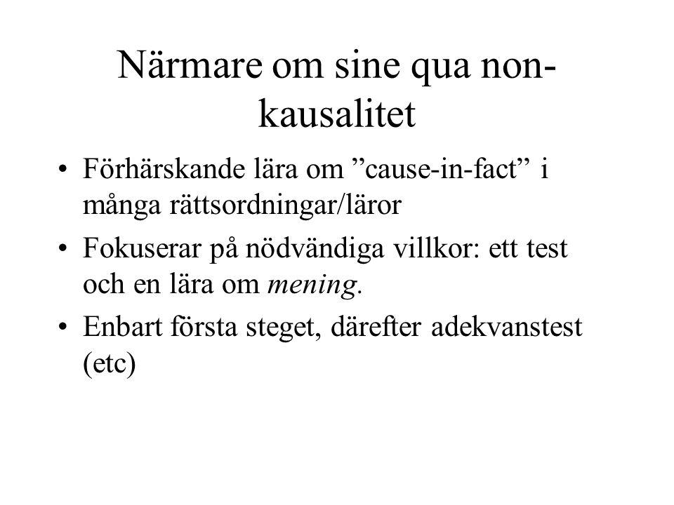 Närmare om sine qua non- kausalitet Förhärskande lära om cause-in-fact i många rättsordningar/läror Fokuserar på nödvändiga villkor: ett test och en lära om mening.