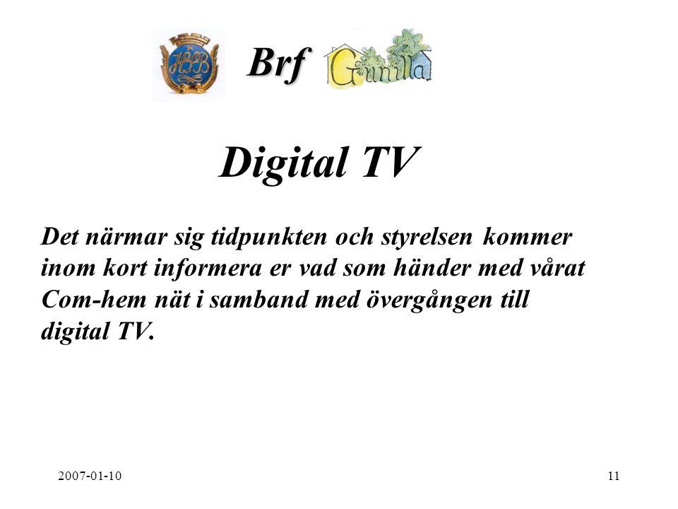 2007-01-1011 Brf. Digital TV Det närmar sig tidpunkten och styrelsen kommer inom kort informera er vad som händer med vårat Com-hem nät i samband med