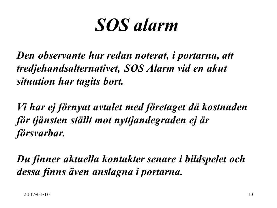2007-01-1013 SOS alarm Den observante har redan noterat, i portarna, att tredjehandsalternativet, SOS Alarm vid en akut situation har tagits bort. Vi