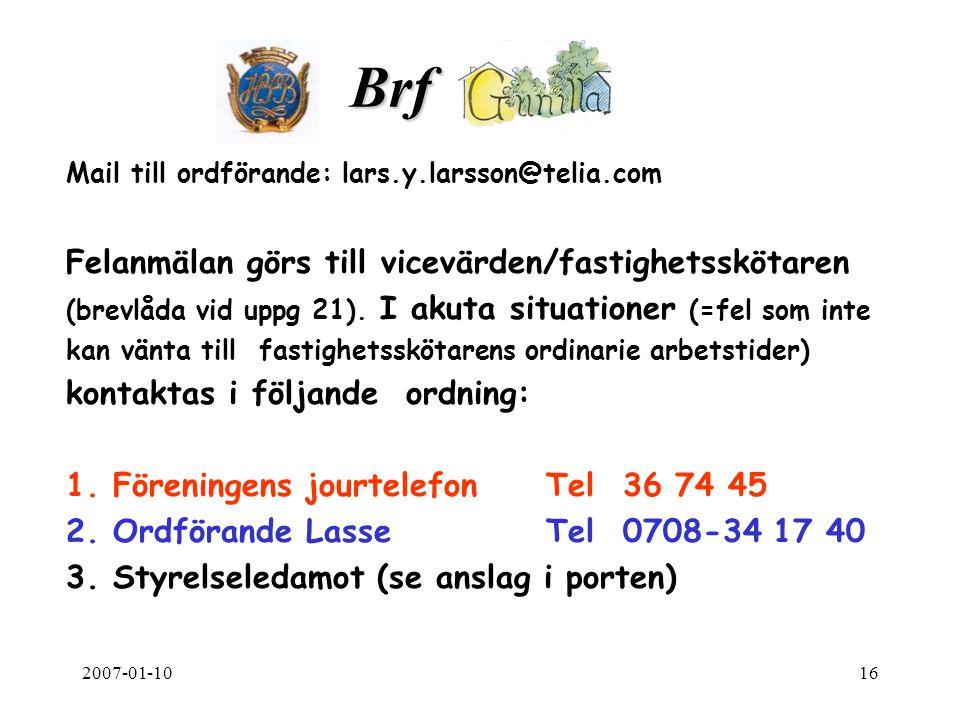 2007-01-1016 Brf. Mail till ordförande: lars.y.larsson@telia.com Felanmälan görs till vicevärden/fastighetsskötaren (brevlåda vid uppg 21). I akuta si
