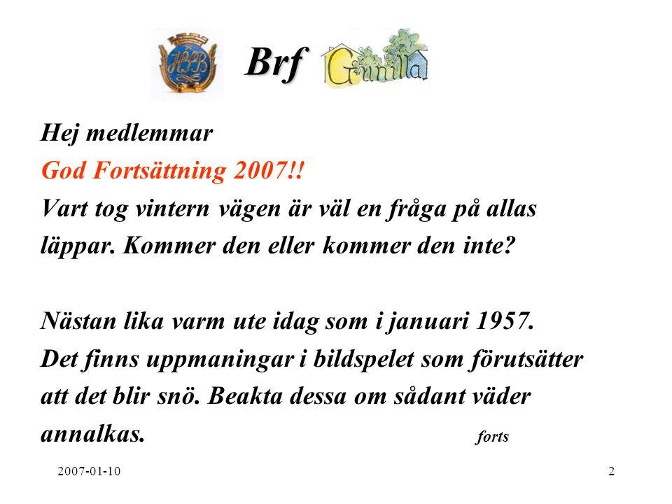 2007-01-102 Brf. Hej medlemmar God Fortsättning 2007!! Vart tog vintern vägen är väl en fråga på allas läppar. Kommer den eller kommer den inte? Nästa