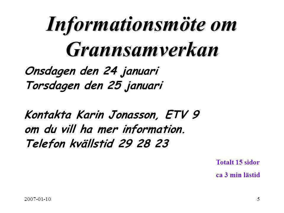 2007-01-105 Informationsmöte om Grannsamverkan Onsdagen den 24 januari Torsdagen den 25 januari Kontakta Karin Jonasson, ETV 9 om du vill ha mer information.