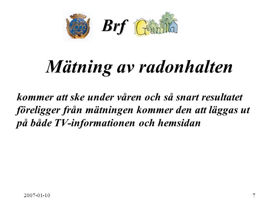 2007-01-107 Brf. Mätning av radonhalten kommer att ske under våren och så snart resultatet föreligger från mätningen kommer den att läggas ut på både