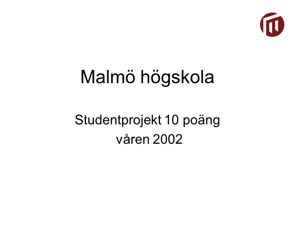 Malmö högskola Studentprojekt 10 poäng våren 2002