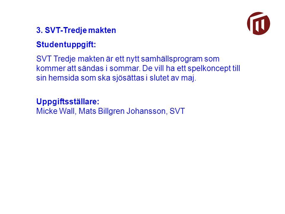 3. SVT-Tredje makten Studentuppgift: SVT Tredje makten är ett nytt samhällsprogram som kommer att sändas i sommar. De vill ha ett spelkoncept till sin