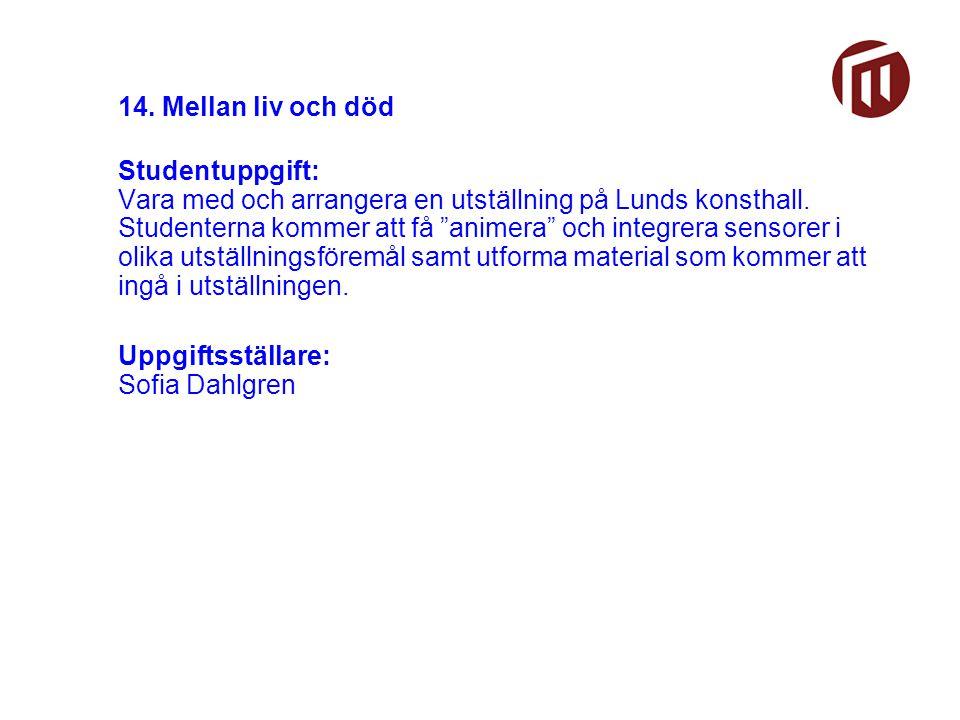14. Mellan liv och död Studentuppgift: Vara med och arrangera en utställning på Lunds konsthall.
