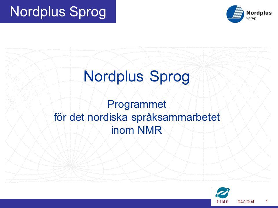 04/20042 Nordplus Sprog Mål att främja internordisk språkförståelse att stärka kunskapen om språken i Norden att främja en demokratisk språkpolitik och språksyn i Norden att stärka de nordiska språkens ställning i och utanför Norden Budget 2004 8,7 milj DKK (c 1,2 milj euro)