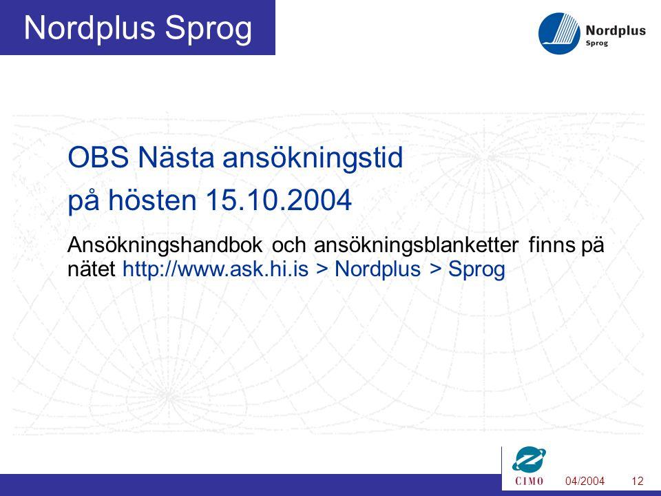 04/200412 Nordplus Sprog OBS Nästa ansökningstid på hösten 15.10.2004 Ansökningshandbok och ansökningsblanketter finns pä nätet http://www.ask.hi.is > Nordplus > Sprog