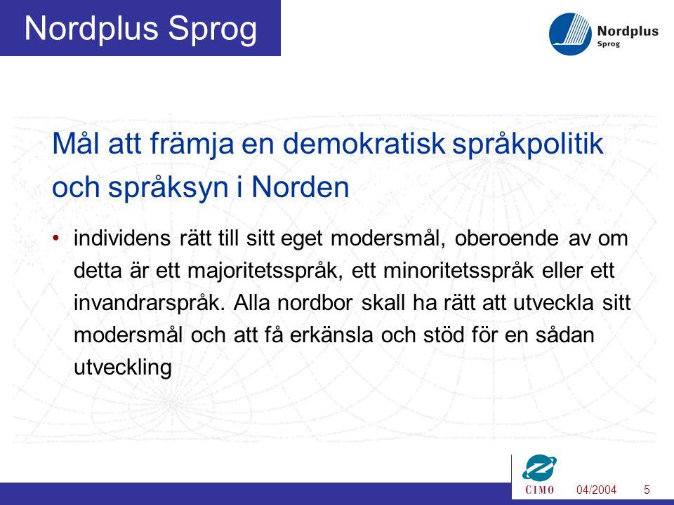 04/20045 Nordplus Sprog Mål att främja en demokratisk språkpolitik och språksyn i Norden individens rätt till sitt eget modersmål, oberoende av om detta är ett majoritetsspråk, ett minoritetsspråk eller ett invandrarspråk.