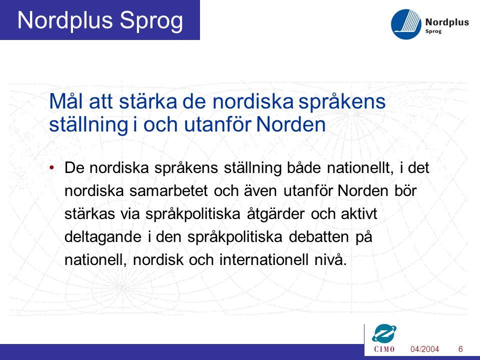 04/20046 Nordplus Sprog Mål att stärka de nordiska språkens ställning i och utanför Norden De nordiska språkens ställning både nationellt, i det nordiska samarbetet och även utanför Norden bör stärkas via språkpolitiska åtgärder och aktivt deltagande i den språkpolitiska debatten på nationell, nordisk och internationell nivå.