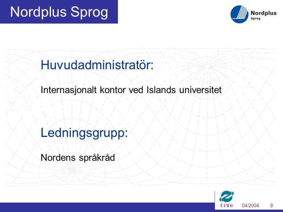 04/20049 Nordplus Sprog Huvudadministratör: Internasjonalt kontor ved Islands universitet Ledningsgrupp: Nordens språkråd