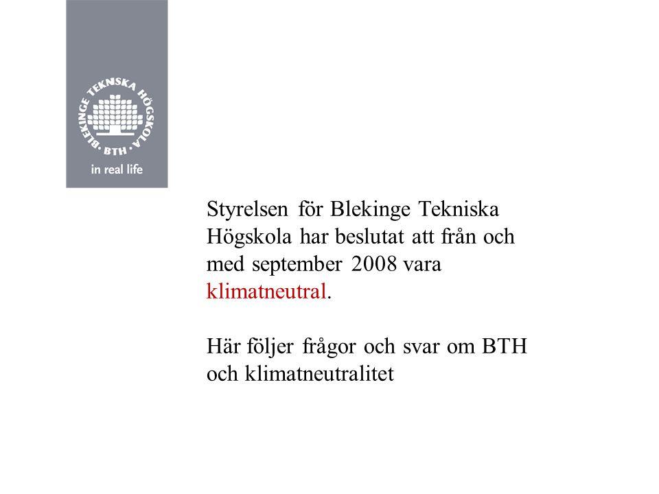 Styrelsen för Blekinge Tekniska Högskola har beslutat att från och med september 2008 vara klimatneutral.