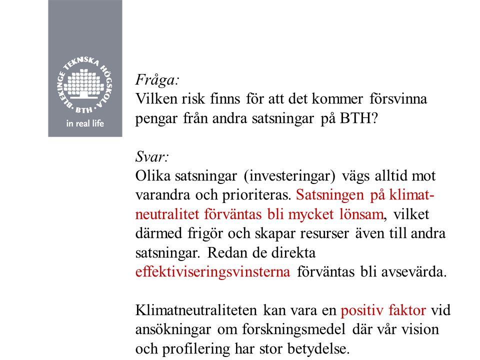 Fråga: Vilken risk finns för att det kommer försvinna pengar från andra satsningar på BTH.