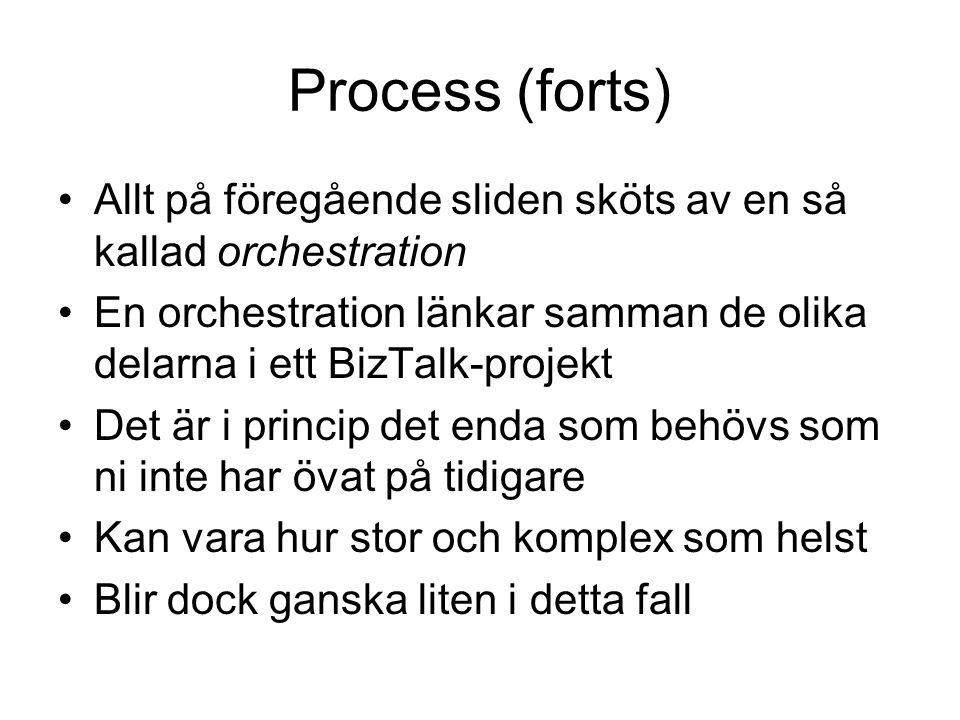 Process (forts) Allt på föregående sliden sköts av en så kallad orchestration En orchestration länkar samman de olika delarna i ett BizTalk-projekt Det är i princip det enda som behövs som ni inte har övat på tidigare Kan vara hur stor och komplex som helst Blir dock ganska liten i detta fall