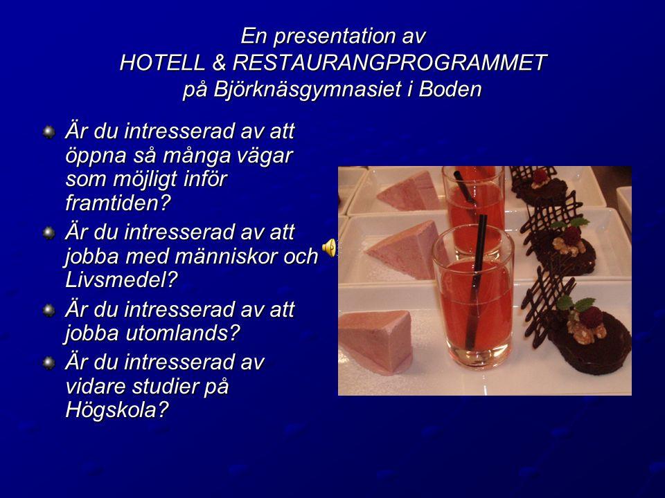 En presentation av HOTELL & RESTAURANGPROGRAMMET på Björknäsgymnasiet i Boden Är du intresserad av att öppna så många vägar som möjligt inför framtiden.