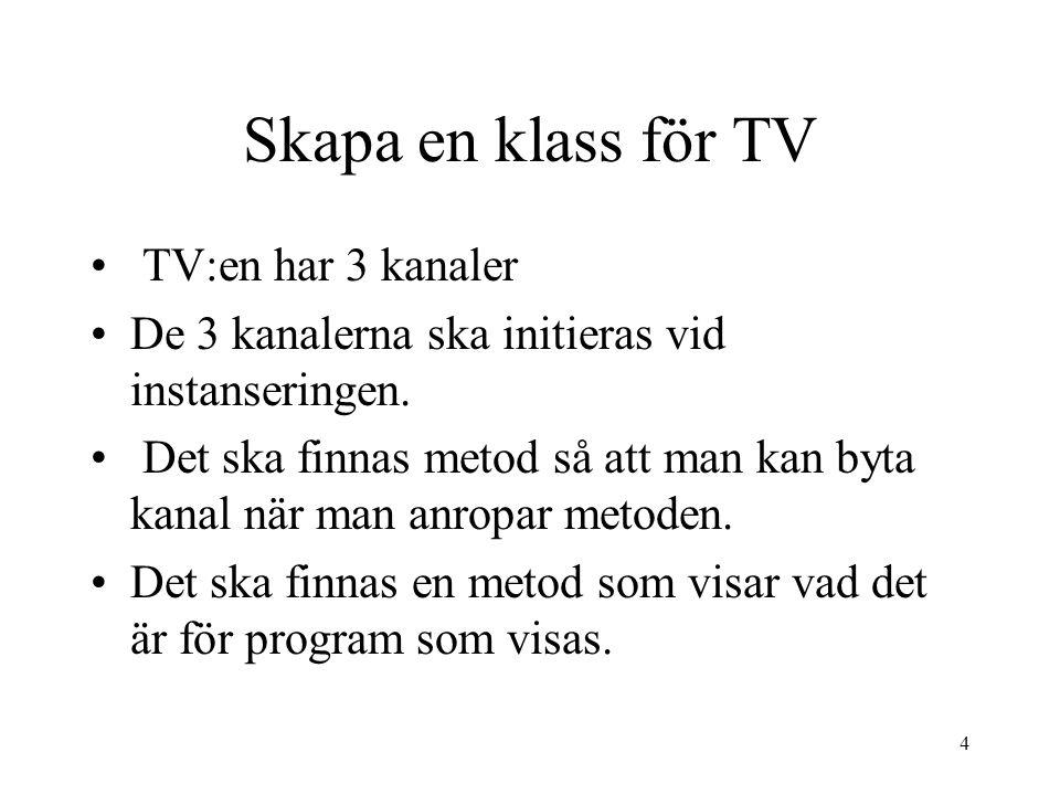 4 Skapa en klass för TV TV:en har 3 kanaler De 3 kanalerna ska initieras vid instanseringen.
