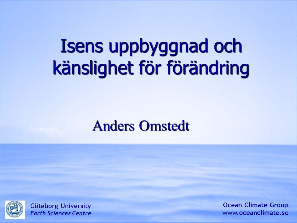 Isens uppbyggnad och känslighet för förändring Anders Omstedt Ocean Climate Group www.oceanclimate.se Göteborg University Earth Sciences Centre