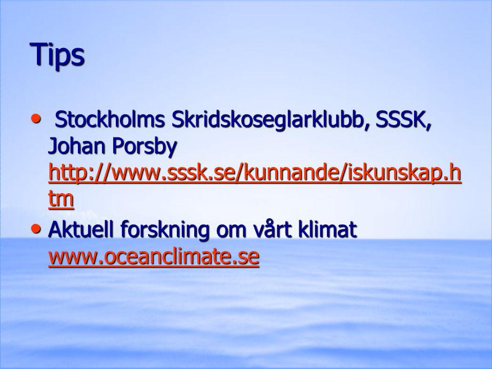 Tips Stockholms Skridskoseglarklubb, SSSK, Johan Porsby http://www.sssk.se/kunnande/iskunskap.h tm Stockholms Skridskoseglarklubb, SSSK, Johan Porsby http://www.sssk.se/kunnande/iskunskap.h tm http://www.sssk.se/kunnande/iskunskap.h tm http://www.sssk.se/kunnande/iskunskap.h tm Aktuell forskning om vårt klimat www.oceanclimate.se Aktuell forskning om vårt klimat www.oceanclimate.se www.oceanclimate.se