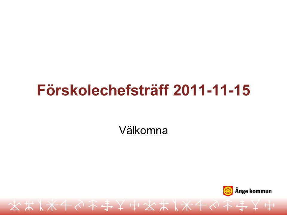 Förskolechefsträff 2011-11-15 Välkomna
