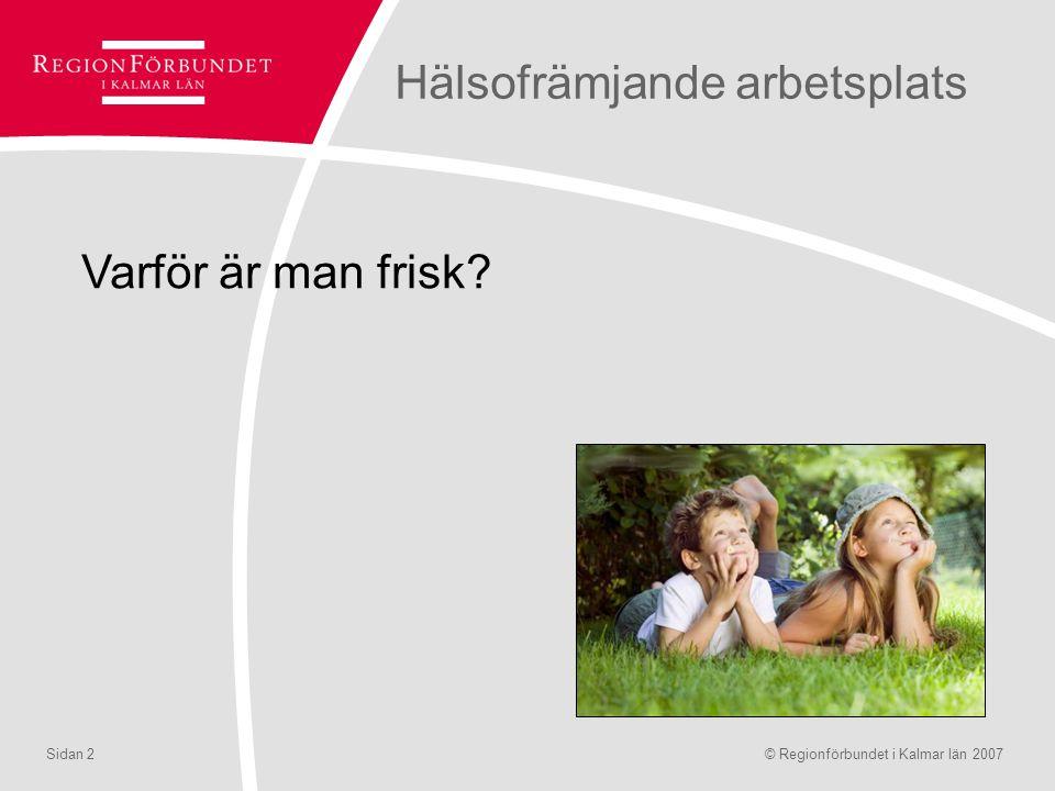 © Regionförbundet i Kalmar län 2007Sidan 2 Hälsofrämjande arbetsplats Varför är man frisk?