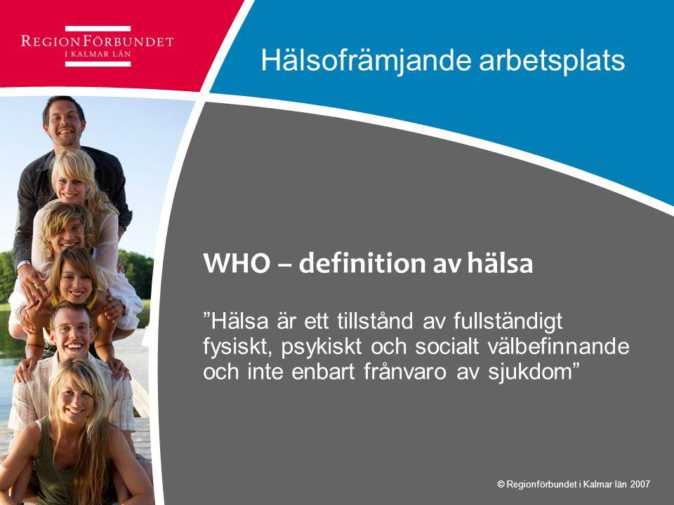 """Hälsofrämjande arbetsplats WHO – definition av hälsa """"Hälsa är ett tillstånd av fullständigt fysiskt, psykiskt och socialt välbefinnande och inte enba"""