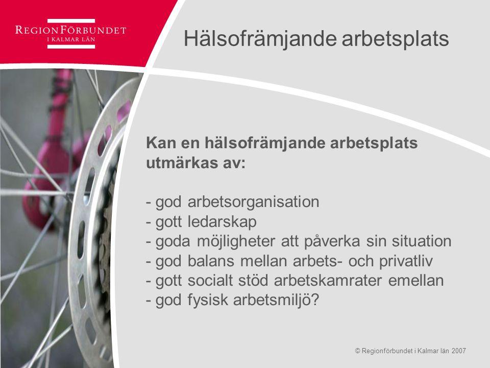 © Regionförbundet i Kalmar län 2007Sidan 7 Hälsofrämjande arbetsplats Varför investera i en hälsofrämjande arbetsplats.