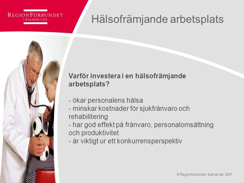 © Regionförbundet i Kalmar län 2007Sidan 7 Hälsofrämjande arbetsplats Varför investera i en hälsofrämjande arbetsplats? - ökar personalens hälsa - min