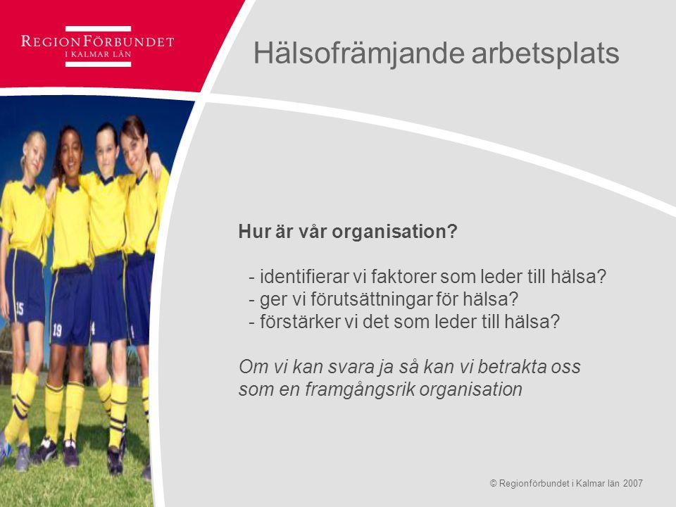 © Regionförbundet i Kalmar län 2007Sidan 9 Hälsofrämjande arbetsplats Hur är vår organisation? - identifierar vi faktorer som leder till hälsa? - ger