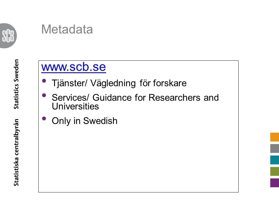 Metadata www.scb.se Tjänster/ Vägledning för forskare Services/ Guidance for Researchers and Universities Only in Swedish