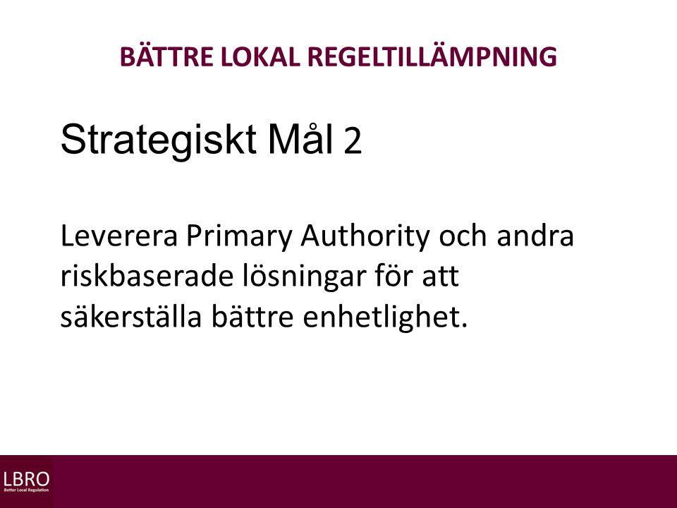 BÄTTRE LOKAL REGELTILLÄMPNING Strategiskt Mål 2 Leverera Primary Authority och andra riskbaserade lösningar för att säkerställa bättre enhetlighet.